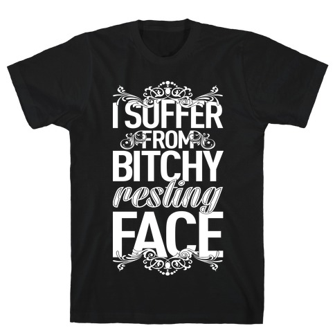 I Suffer From Bitchy Resting Face T-Shirt