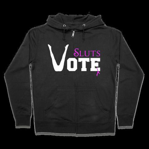 Sluts Vote Zip Hoodie