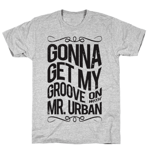 Gonna Get My Groove On With Mr. Urban Mens T-Shirt