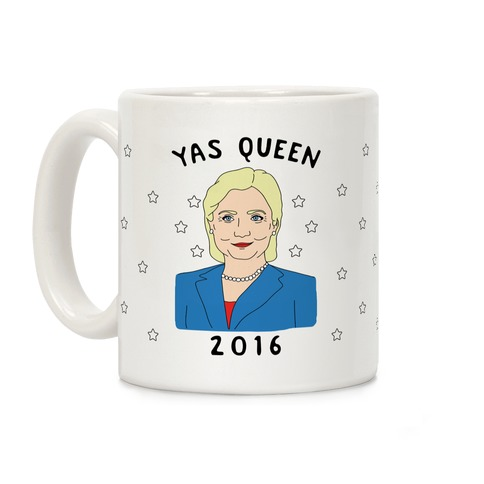 Yas Queen Hillary Clinton 2016 Coffee Mug