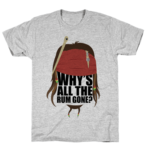 Why's All the Rum Gone? Mens T-Shirt