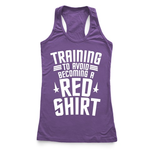 Training To Avoid Becoming A Red Shirt Racerback Tank Top