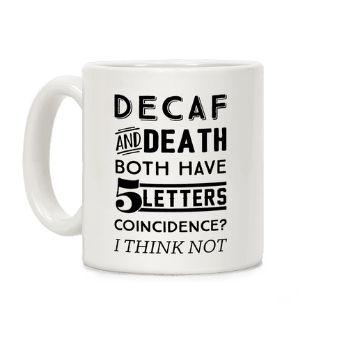 Decaf And Death Both Have 5 Letters Coincidence? I Think Not Coffee Mug