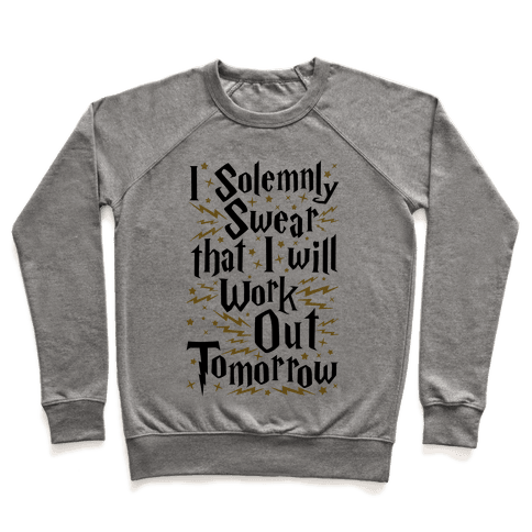 I Solemnly Swear That I Will Work Out Tomorrow Pullover