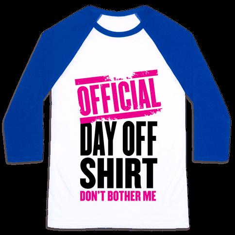 Official Day Off Shirt Baseball Tee