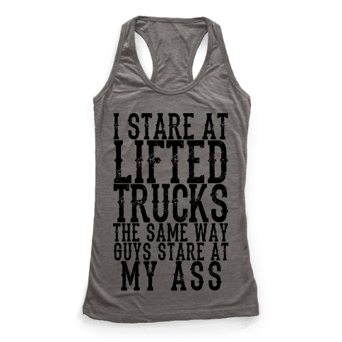 I Stare At Lifted Trucks The Same Way Guys Stare At My Ass