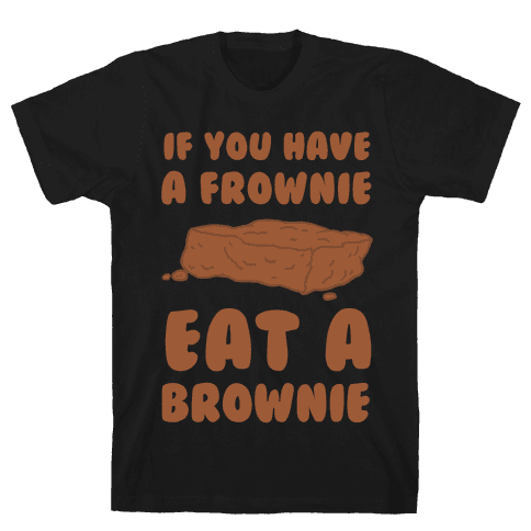 If You Have A Frownie Eat A Brownie Mens T-Shirt
