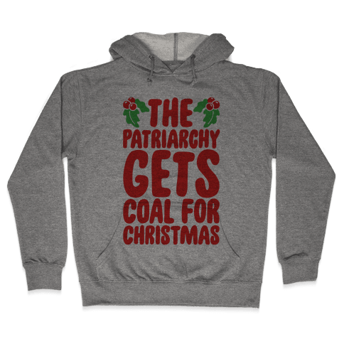 The Patriarchy Gets Coal For Christmas Hooded Sweatshirt