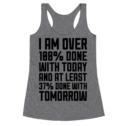 Over 100% Done With Today Racerback Tank Top