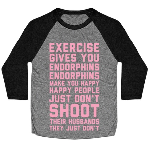 Exercise Gives You Endorphins Baseball Tee