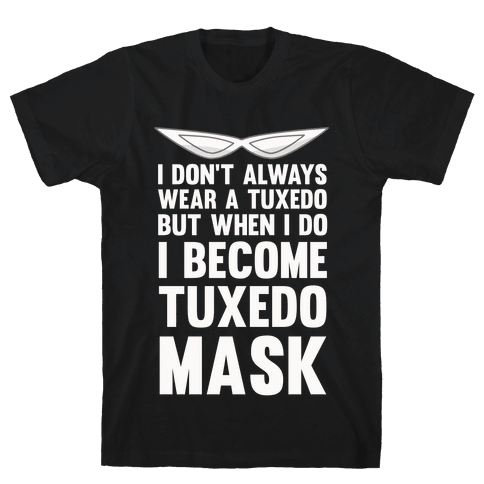 I Don't Always Wear A Tuxedo But When I Do I Become Tuxedo Mask Mens T-Shirt