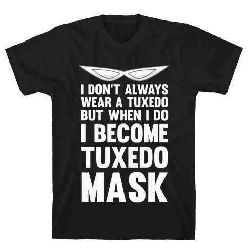 I Don't Always Wear A Tuxedo But When I Do I Become Tuxedo Mask Mens T-Shirt