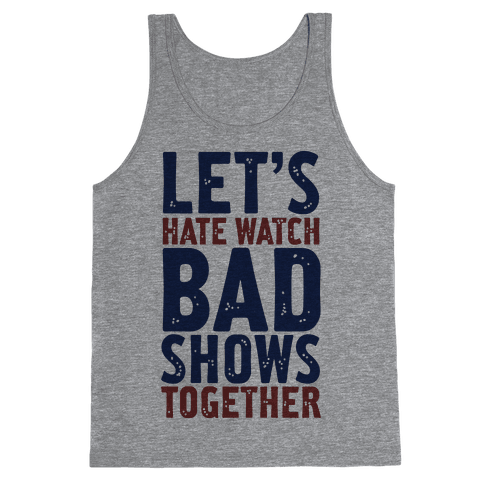Let's Hate Watch Bad Shows Togther Tank Top