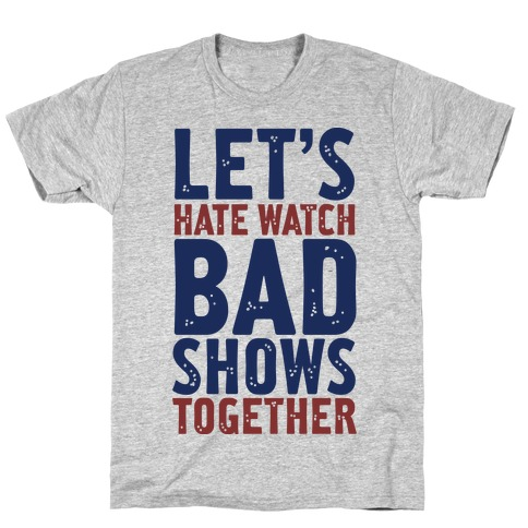 Let's Hate Watch Bad Shows Togther T-Shirt