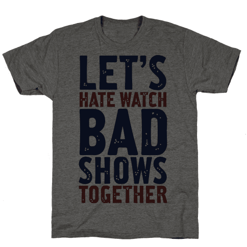 Let's Hate Watch Bad Shows Togther