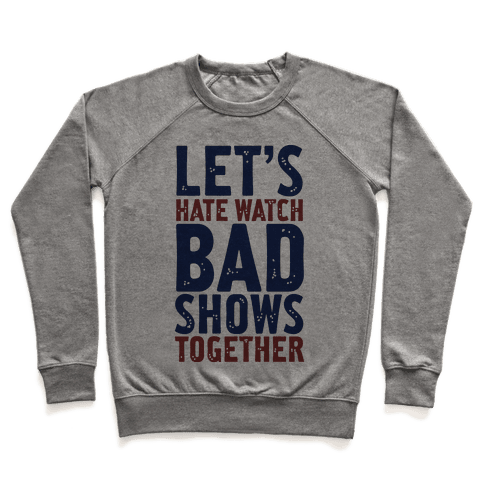 Let's Hate Watch Bad Shows Togther Pullover