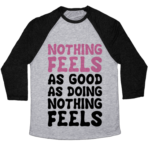 Nothing Feels As Good As Doing Nothing Feels Baseball Tee