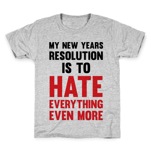 My New Years Resolution Is To Hate Everything Even More Kids T-Shirt