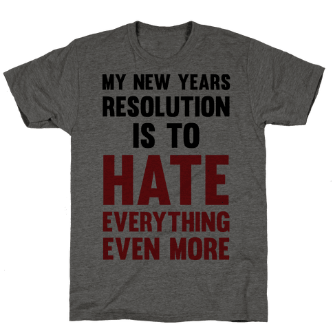 My New Years Resolution Is To Hate Everything Even More