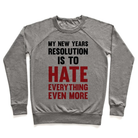 My New Years Resolution Is To Hate Everything Even More Pullover