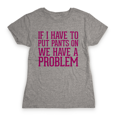 If I Have To Put Pants On Womens T-Shirt