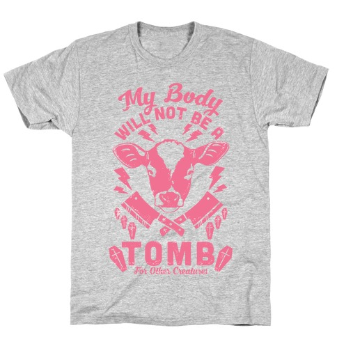 My Body Will Not Be a Tomb T-Shirt