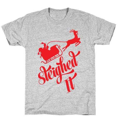 Sleighed It T-Shirt