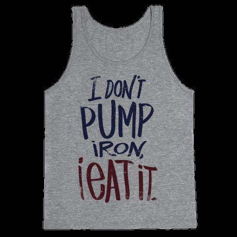 I Don't Pump Iron, I Eat It. Tank Top