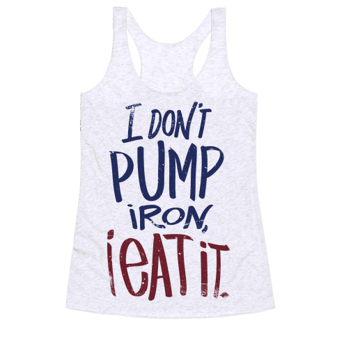 I Don't Pump Iron, I Eat It. Racerback Tank Top