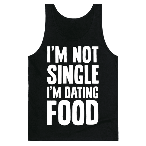 I'm Not Single I'm Dating Food Tank Top