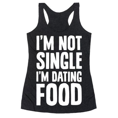 I'm Not Single I'm Dating Food Racerback Tank Top