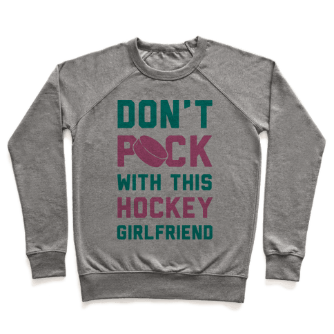 Don't Puck With This Hockey Girlfriend Pullover