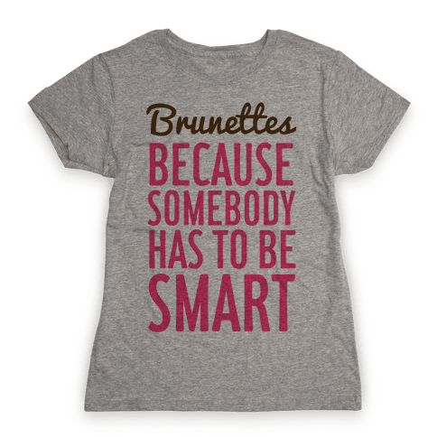 Brunettes Womens T-Shirt