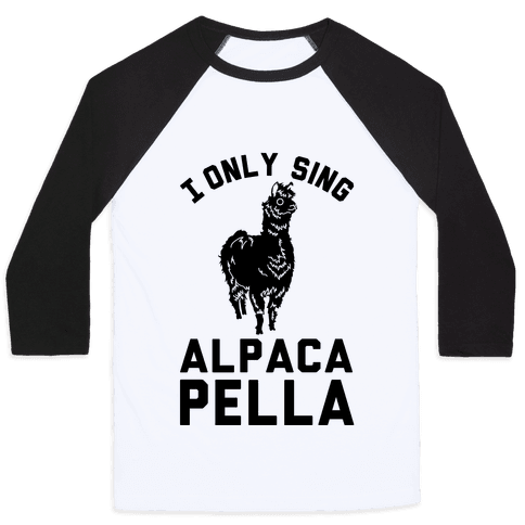 I Only Sing Alpacapella Baseball Tee