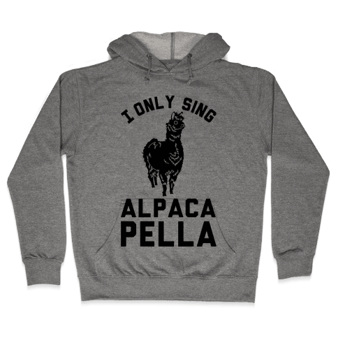 I Only Sing Alpacapella Hooded Sweatshirt
