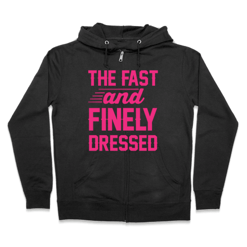 The Fast And Finely Dressed Zip Hoodie