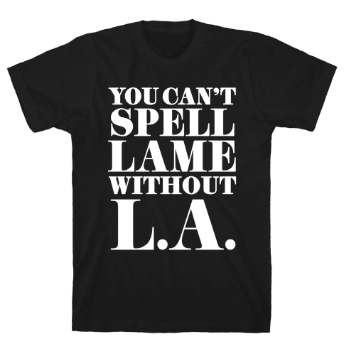 You Can't Spell Lame Without L.A. Mens T-Shirt