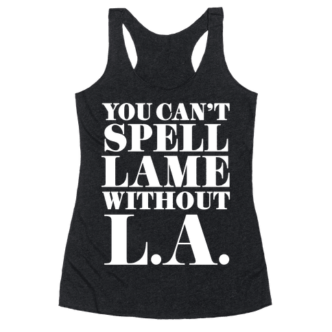 You Can't Spell Lame Without L.A. Racerback Tank Top