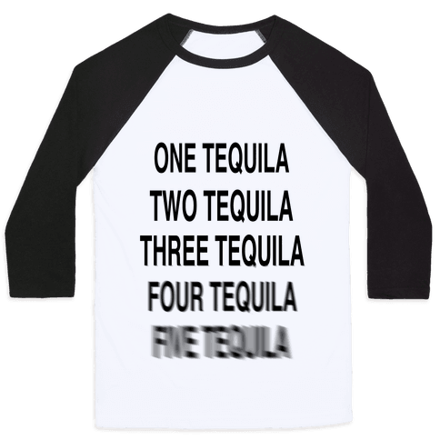 One Tequila...Two Tequila Baseball Tee