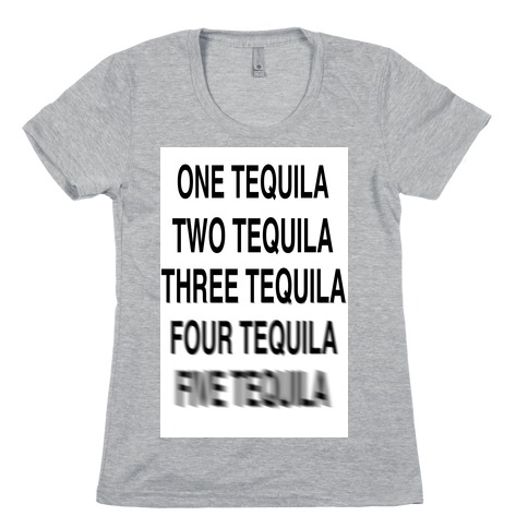 One Tequila...Two Tequila Womens T-Shirt