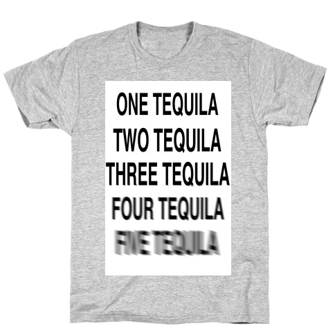 One Tequila...Two Tequila T-Shirt