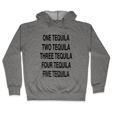 One Tequila...Two Tequila Hooded Sweatshirt