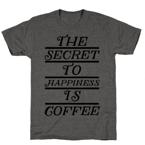 The Secret To Happiness Is Coffee