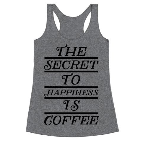 The Secret To Happiness Is Coffee Racerback Tank Top