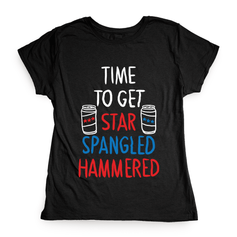 TIME TO GET STAR SPANGLED HAMMERED ( RED, WHITE, BLUE) Womens T-Shirt