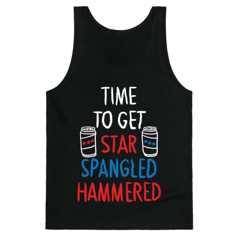 TIME TO GET STAR SPANGLED HAMMERED ( RED, WHITE, BLUE) Tank Top