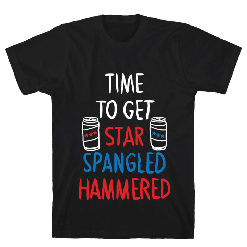 TIME TO GET STAR SPANGLED HAMMERED ( RED, WHITE, BLUE) Mens T-Shirt