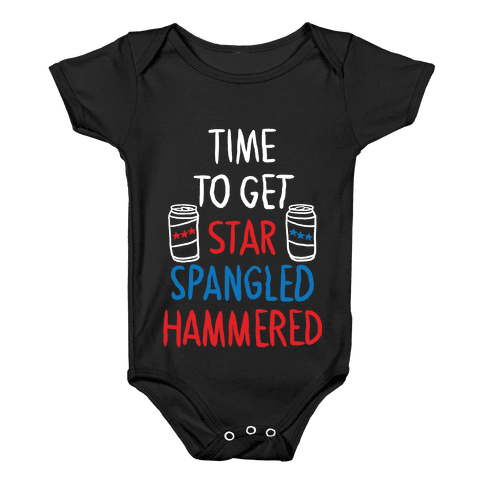 TIME TO GET STAR SPANGLED HAMMERED ( RED, WHITE, BLUE) Baby Onesy