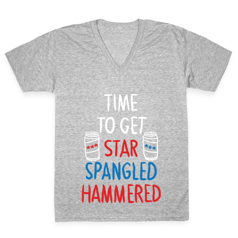 TIME TO GET STAR SPANGLED HAMMERED ( RED, WHITE, BLUE) V-Neck Tee Shirt