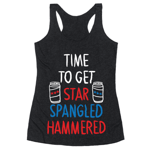 TIME TO GET STAR SPANGLED HAMMERED ( RED, WHITE, BLUE) Racerback Tank Top